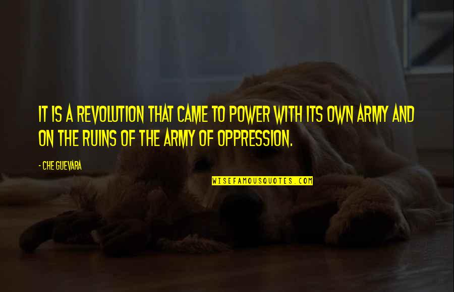Oppression And Revolution Quotes By Che Guevara: It is a revolution that came to power