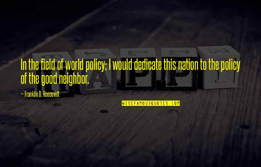 Oppression And Revolution Quotes By Franklin D. Roosevelt: In the field of world policy; I would