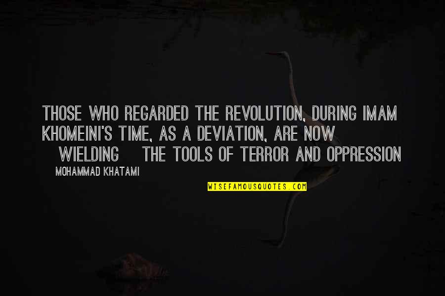Oppression And Revolution Quotes By Mohammad Khatami: Those who regarded the revolution, during Imam Khomeini's