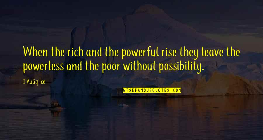 Oppression Of The Poor Quotes By Auliq Ice: When the rich and the powerful rise they
