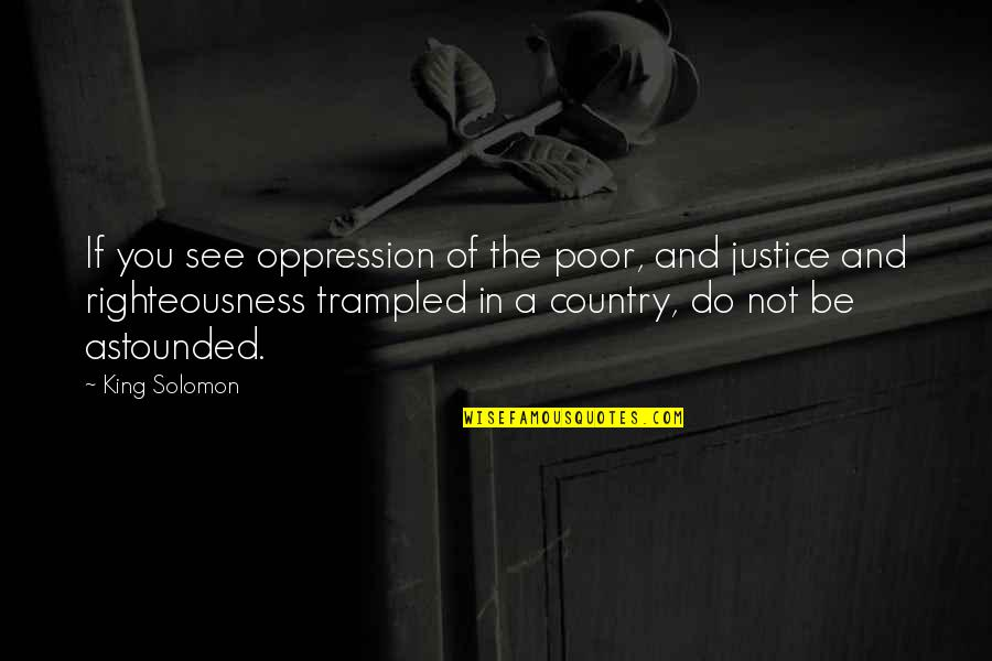 Oppression Of The Poor Quotes By King Solomon: If you see oppression of the poor, and