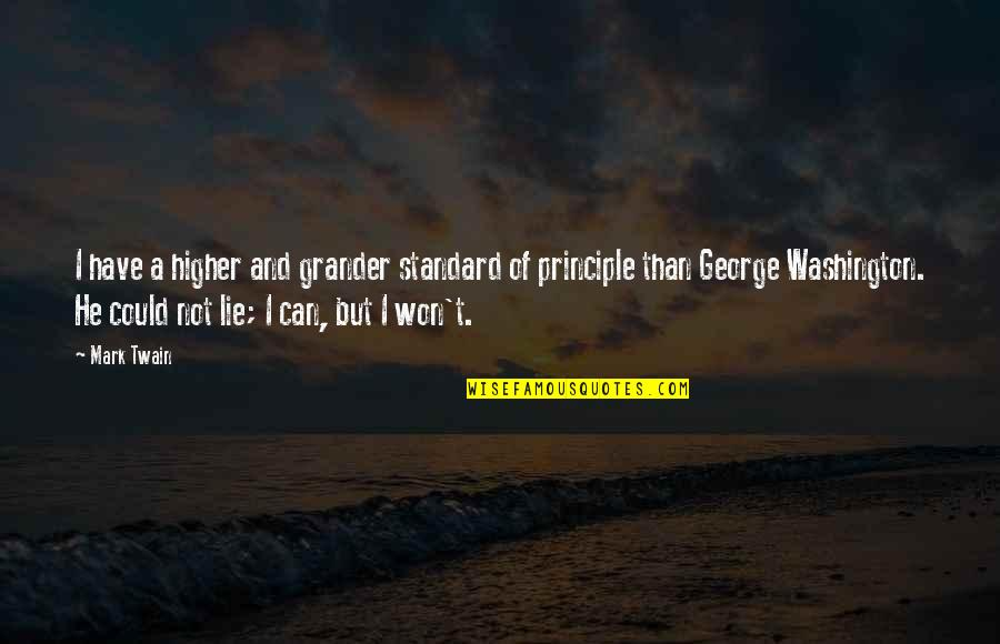 Oppression Of The Poor Quotes By Mark Twain: I have a higher and grander standard of