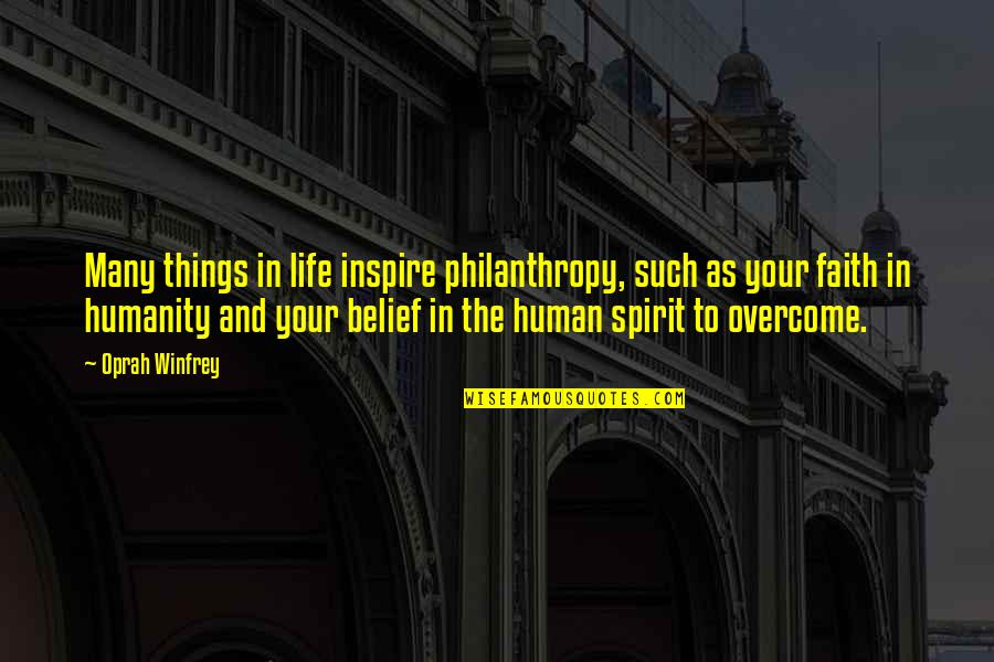 Oprah Philanthropy Quotes By Oprah Winfrey: Many things in life inspire philanthropy, such as