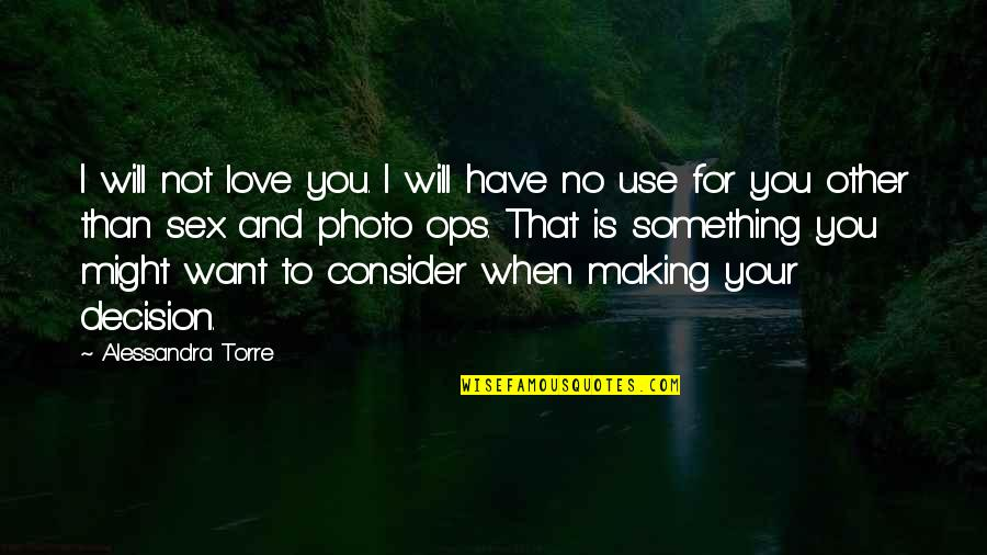Ops Quotes By Alessandra Torre: I will not love you. I will have