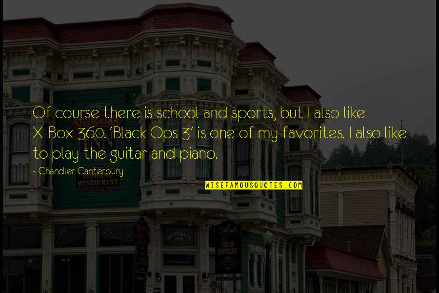 Ops Quotes By Chandler Canterbury: Of course there is school and sports, but