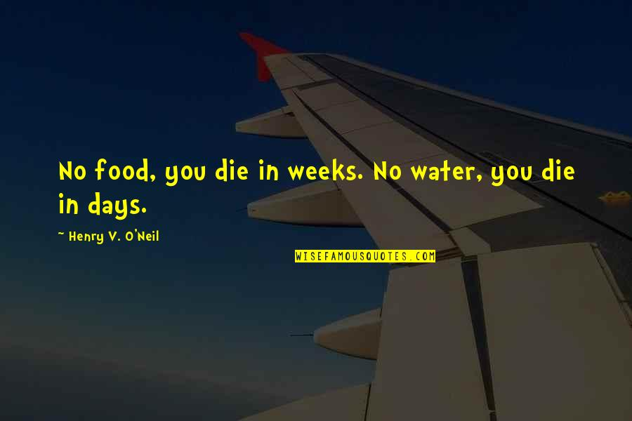 Ops Quotes By Henry V. O'Neil: No food, you die in weeks. No water,
