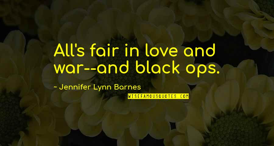 Ops Quotes By Jennifer Lynn Barnes: All's fair in love and war--and black ops.