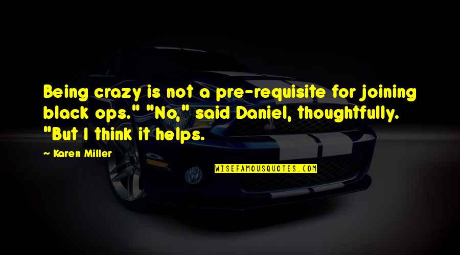 Ops Quotes By Karen Miller: Being crazy is not a pre-requisite for joining