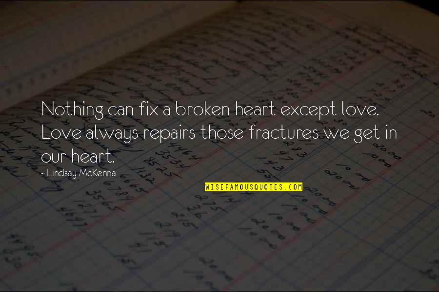 Ops Quotes By Lindsay McKenna: Nothing can fix a broken heart except love.