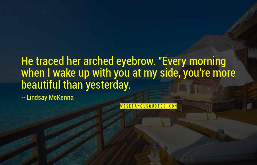 """Ops Quotes By Lindsay McKenna: He traced her arched eyebrow. """"Every morning when"""