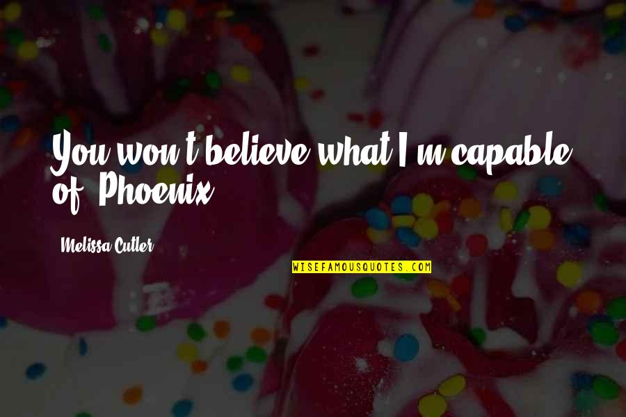 Ops Quotes By Melissa Cutler: You won't believe what I'm capable of, Phoenix.
