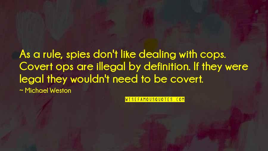 Ops Quotes By Michael Weston: As a rule, spies don't like dealing with