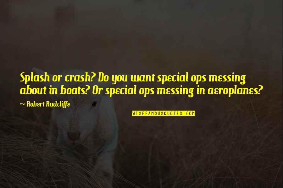 Ops Quotes By Robert Radcliffe: Splash or crash? Do you want special ops