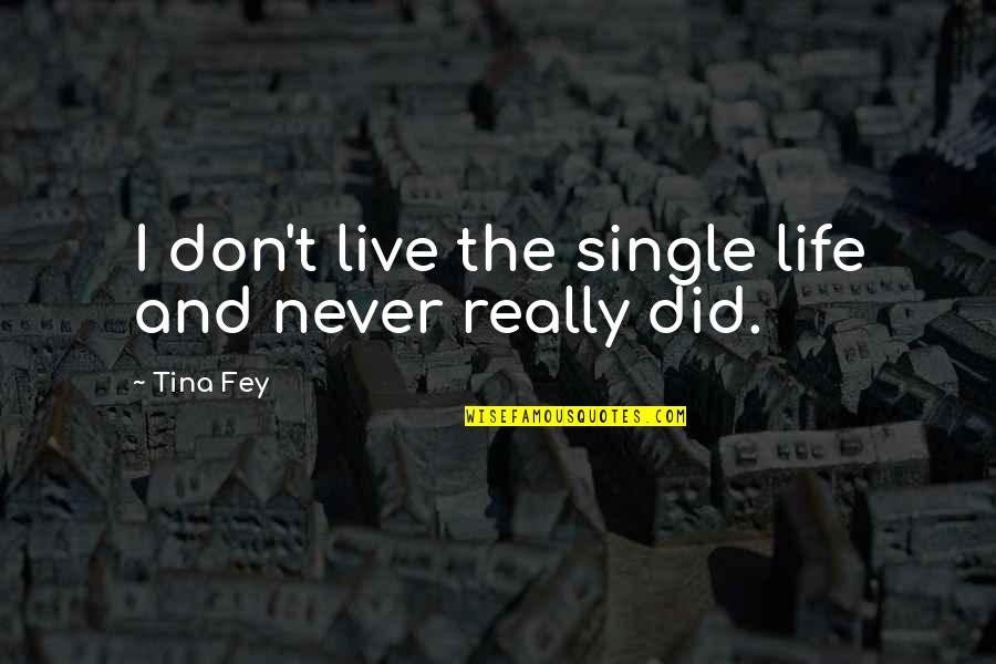Optic Killa Quotes By Tina Fey: I don't live the single life and never