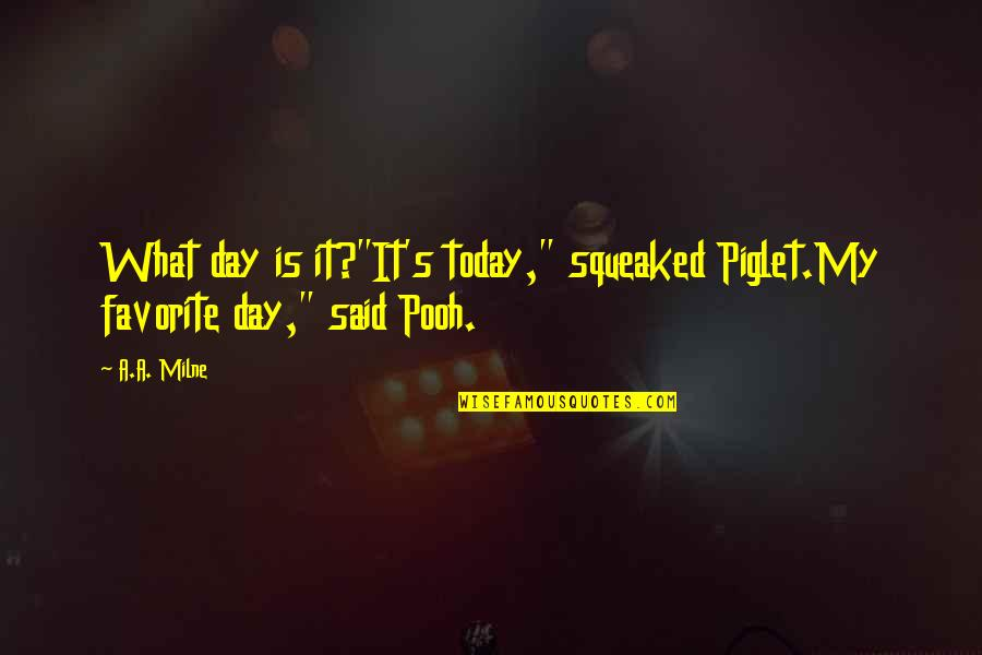 """Optimism's Quotes By A.A. Milne: What day is it?""""It's today,"""" squeaked Piglet.My favorite"""