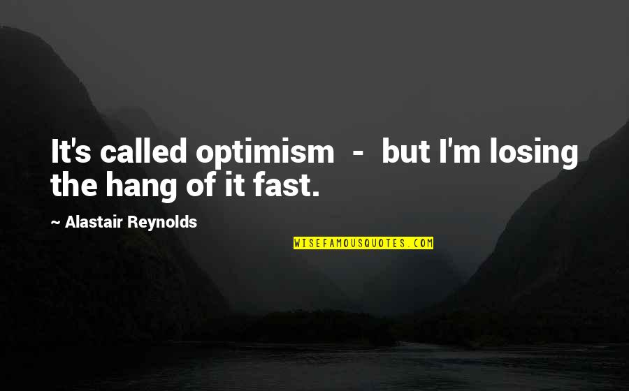 Optimism's Quotes By Alastair Reynolds: It's called optimism - but I'm losing the