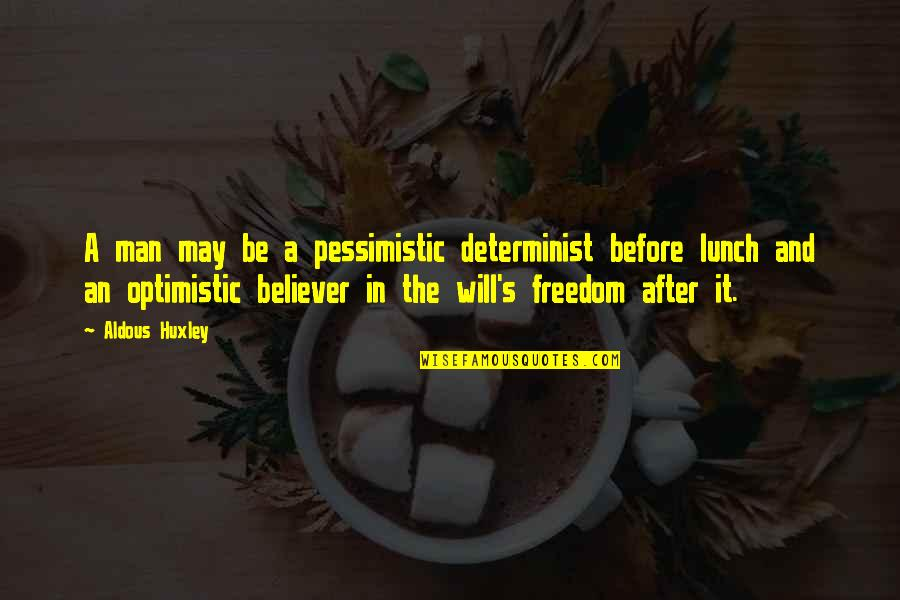 Optimism's Quotes By Aldous Huxley: A man may be a pessimistic determinist before