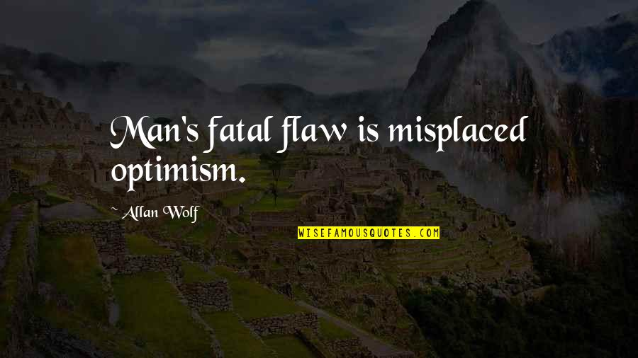 Optimism's Quotes By Allan Wolf: Man's fatal flaw is misplaced optimism.