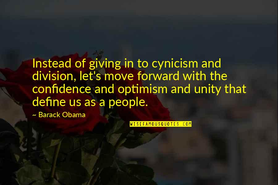 Optimism's Quotes By Barack Obama: Instead of giving in to cynicism and division,
