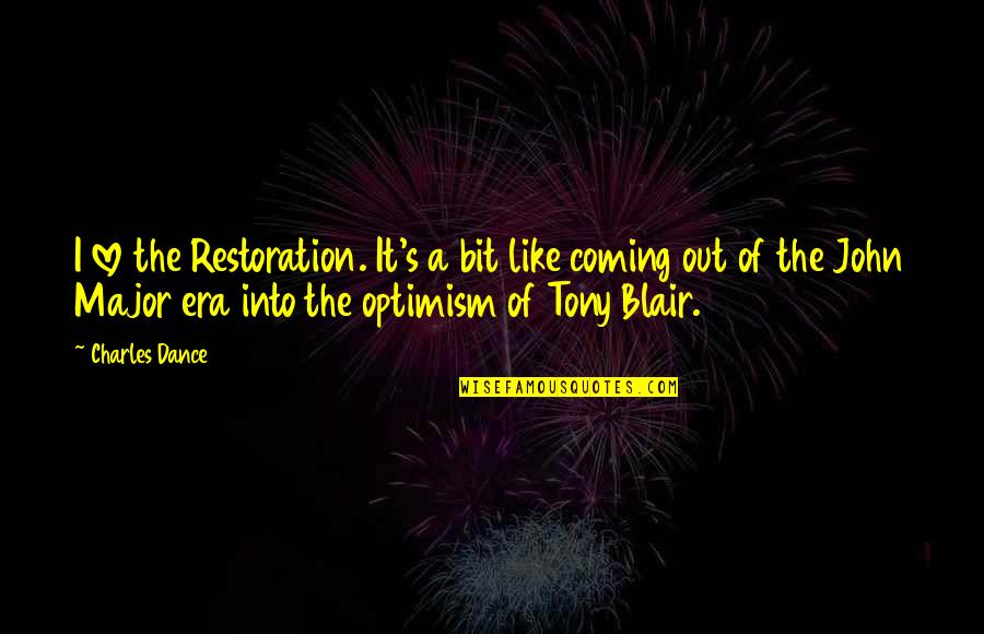 Optimism's Quotes By Charles Dance: I love the Restoration. It's a bit like