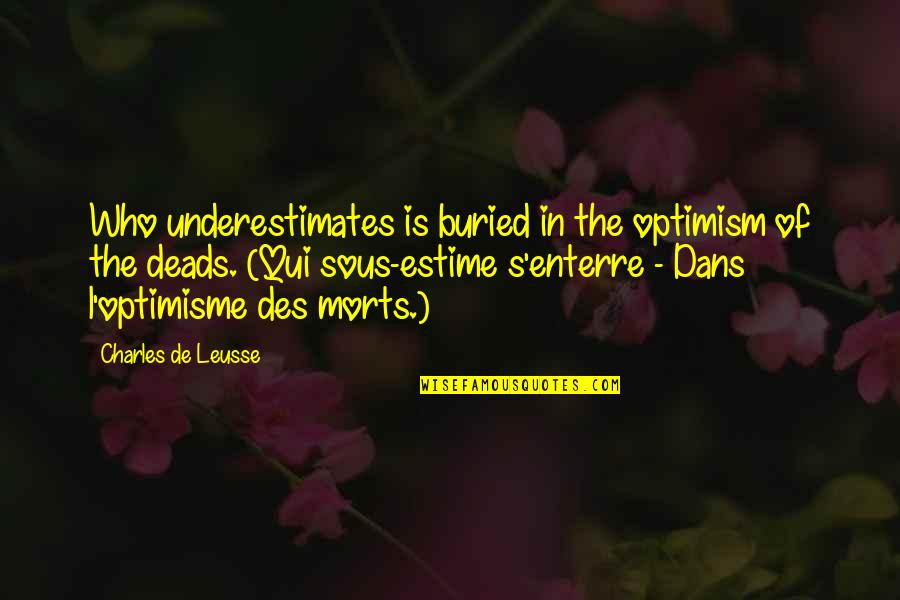Optimism's Quotes By Charles De Leusse: Who underestimates is buried in the optimism of