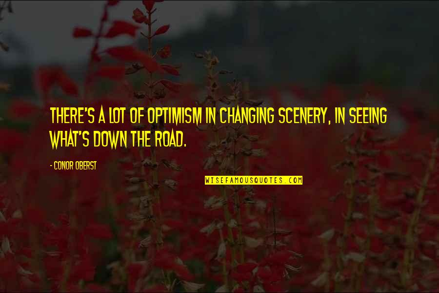Optimism's Quotes By Conor Oberst: There's a lot of optimism in changing scenery,