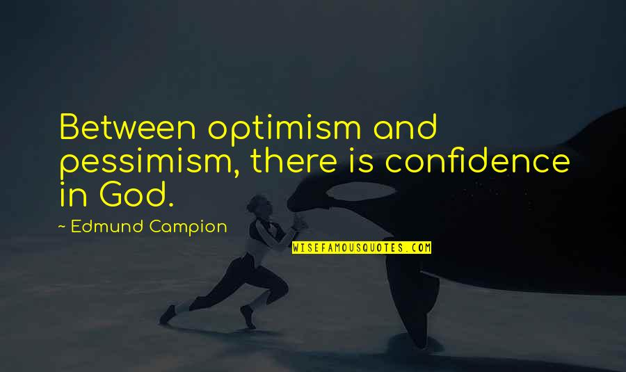 Optimism's Quotes By Edmund Campion: Between optimism and pessimism, there is confidence in