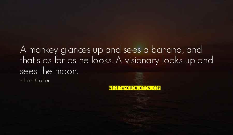 Optimism's Quotes By Eoin Colfer: A monkey glances up and sees a banana,