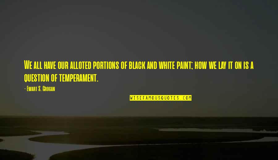 Optimism's Quotes By Ewart S. Grogan: We all have our alloted portions of black