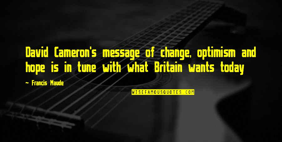 Optimism's Quotes By Francis Maude: David Cameron's message of change, optimism and hope