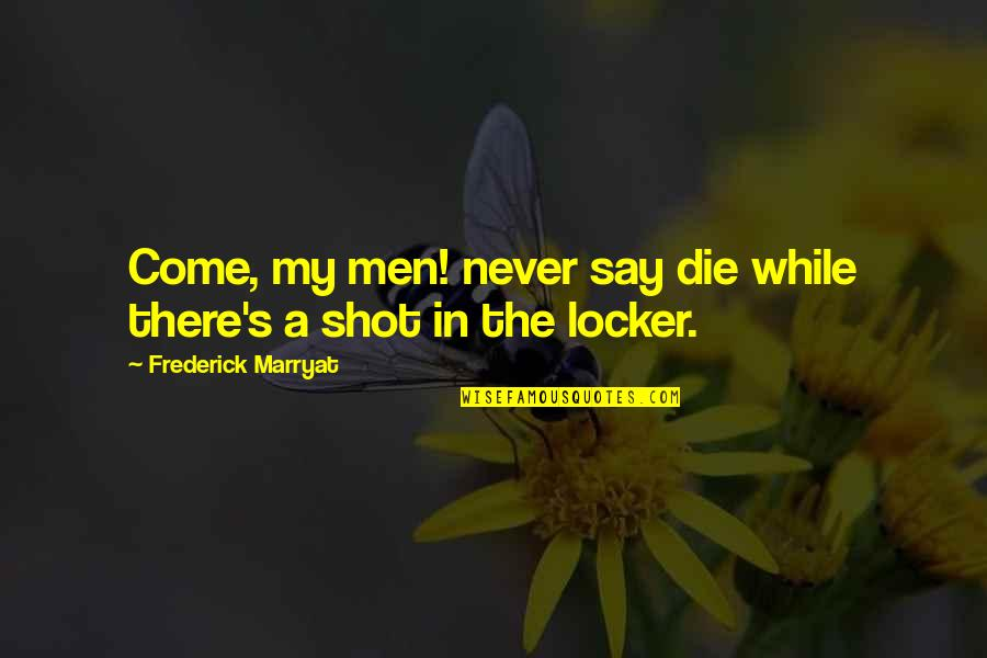 Optimism's Quotes By Frederick Marryat: Come, my men! never say die while there's