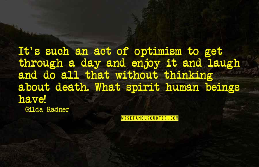 Optimism's Quotes By Gilda Radner: It's such an act of optimism to get
