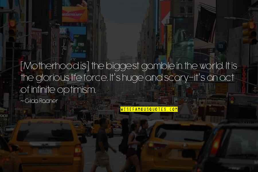 Optimism's Quotes By Gilda Radner: [Motherhood is] the biggest gamble in the world.