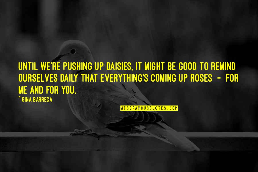 Optimism's Quotes By Gina Barreca: Until we're pushing up daisies, it might be