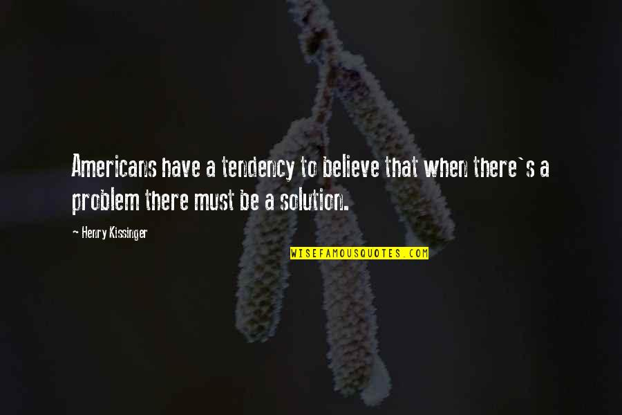 Optimism's Quotes By Henry Kissinger: Americans have a tendency to believe that when
