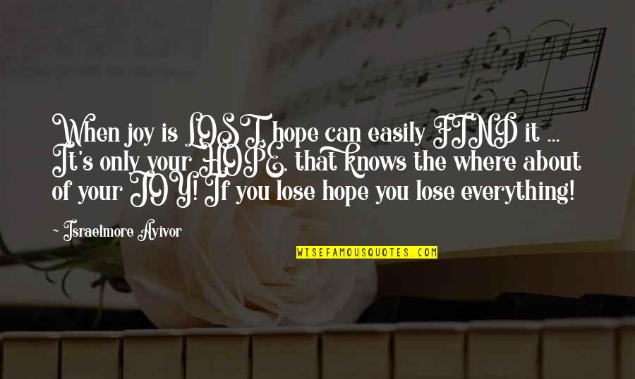 Optimism's Quotes By Israelmore Ayivor: When joy is LOST, hope can easily FIND