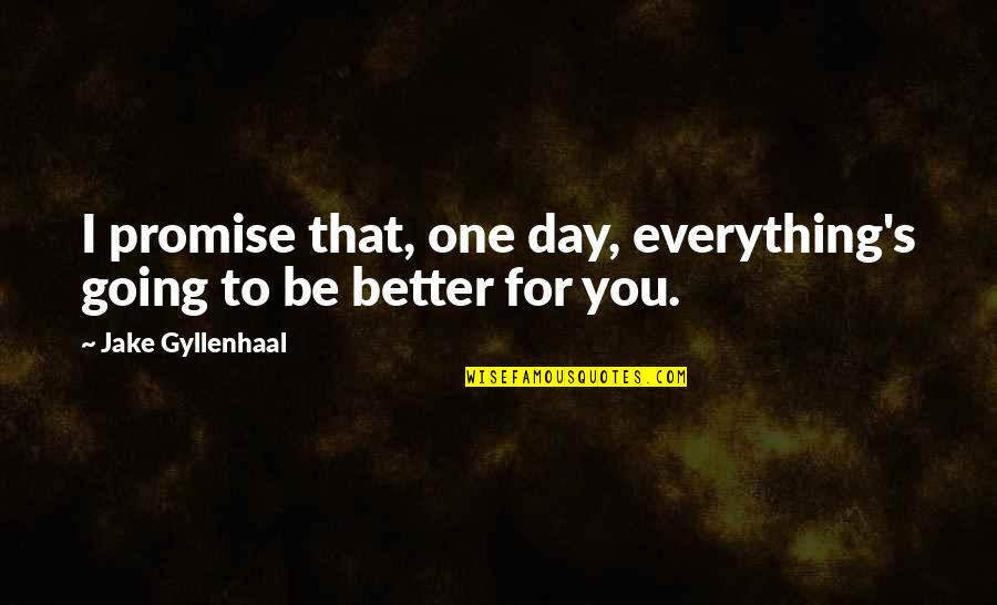Optimism's Quotes By Jake Gyllenhaal: I promise that, one day, everything's going to