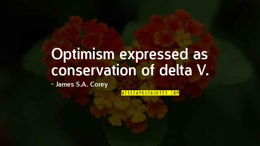 Optimism's Quotes By James S.A. Corey: Optimism expressed as conservation of delta V.
