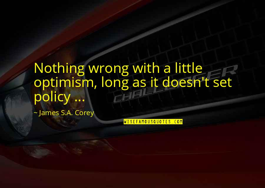Optimism's Quotes By James S.A. Corey: Nothing wrong with a little optimism, long as