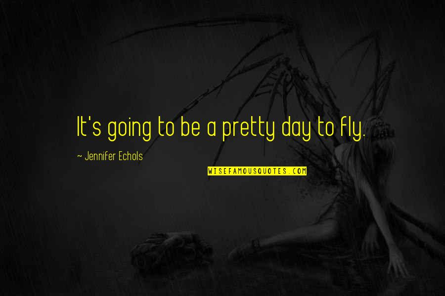 Optimism's Quotes By Jennifer Echols: It's going to be a pretty day to