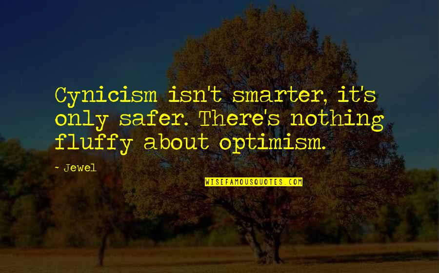 Optimism's Quotes By Jewel: Cynicism isn't smarter, it's only safer. There's nothing