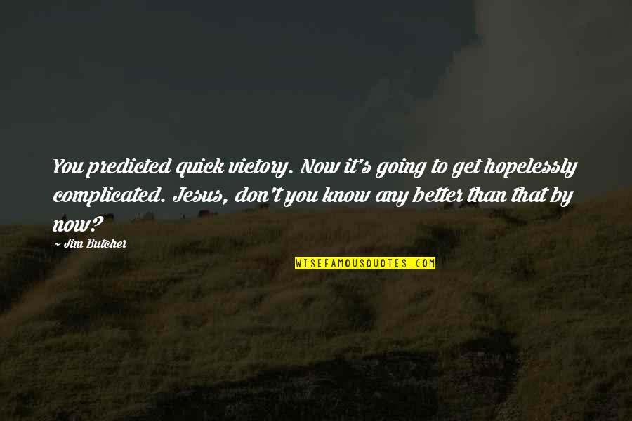 Optimism's Quotes By Jim Butcher: You predicted quick victory. Now it's going to
