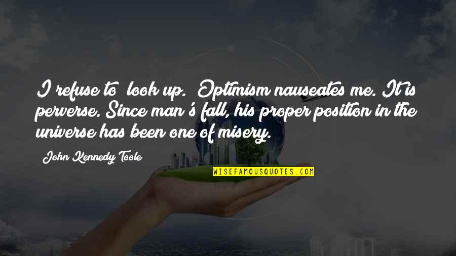 """Optimism's Quotes By John Kennedy Toole: I refuse to """"look up."""" Optimism nauseates me."""