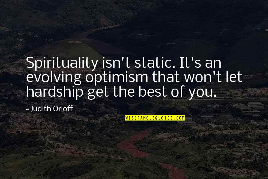 Optimism's Quotes By Judith Orloff: Spirituality isn't static. It's an evolving optimism that