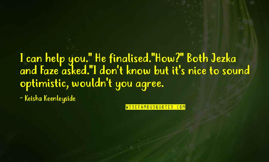 """Optimism's Quotes By Keisha Keenleyside: I can help you."""" He finalised.""""How?"""" Both Jezka"""