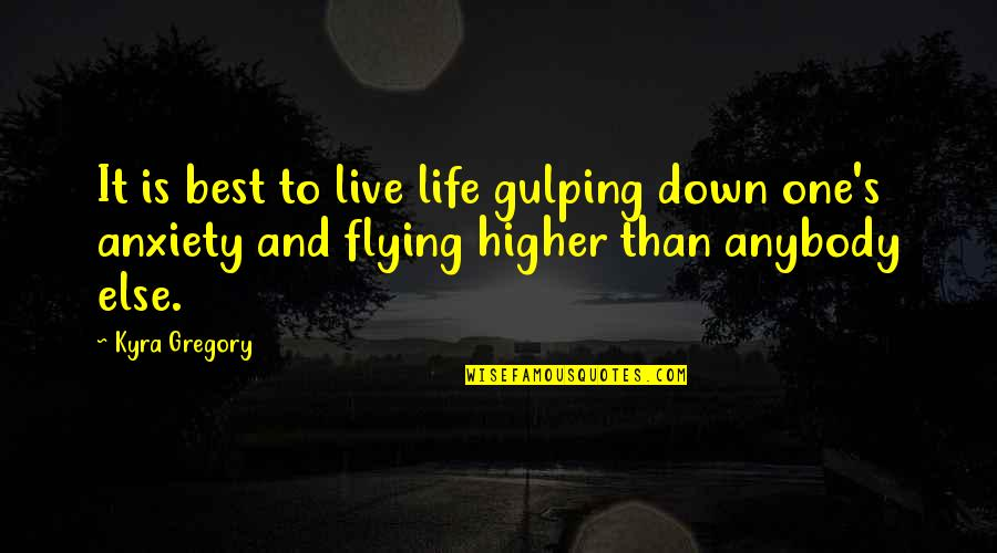 Optimism's Quotes By Kyra Gregory: It is best to live life gulping down