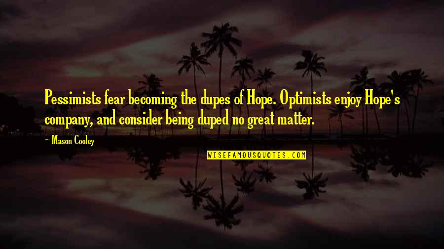 Optimism's Quotes By Mason Cooley: Pessimists fear becoming the dupes of Hope. Optimists