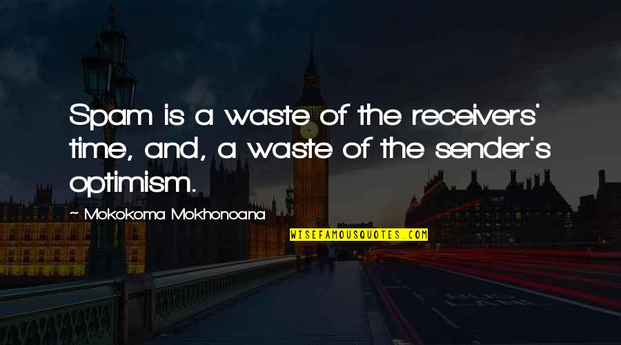 Optimism's Quotes By Mokokoma Mokhonoana: Spam is a waste of the receivers' time,