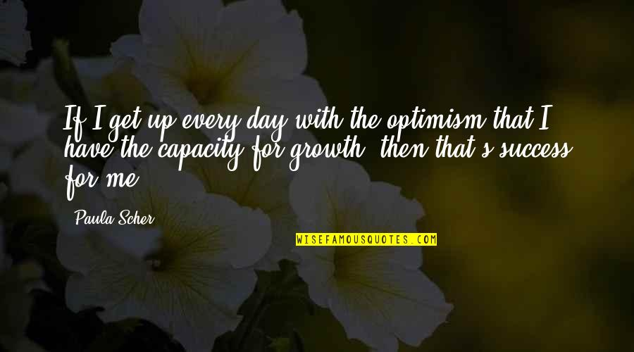 Optimism's Quotes By Paula Scher: If I get up every day with the