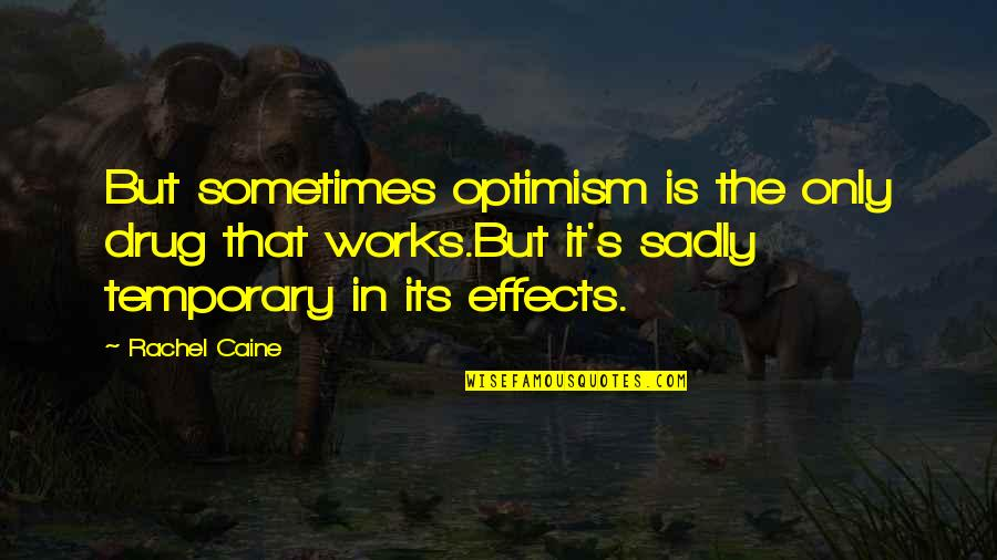 Optimism's Quotes By Rachel Caine: But sometimes optimism is the only drug that